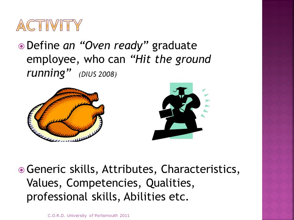 " Define an ""Oven ready"" graduate employee, who can ""Hit the ground running"" (DIUS 2008)  Generic skills, Attributes, Characteristics, Values, Compet"