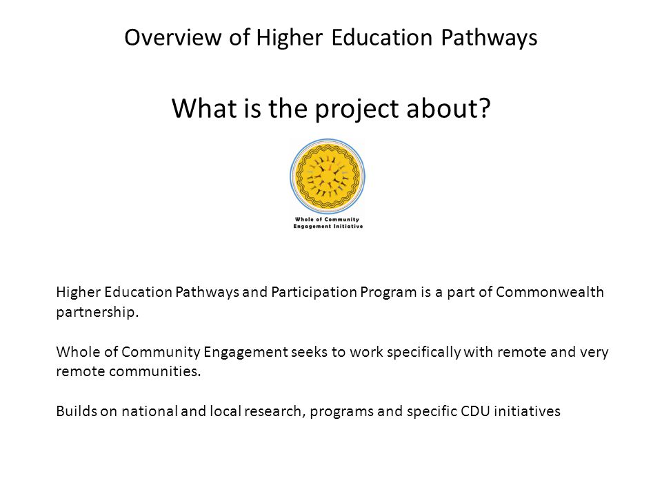 Overview of Higher Education Pathways What is the project about? Higher Education Pathways and Participation Program is a part of Commonwealth partner