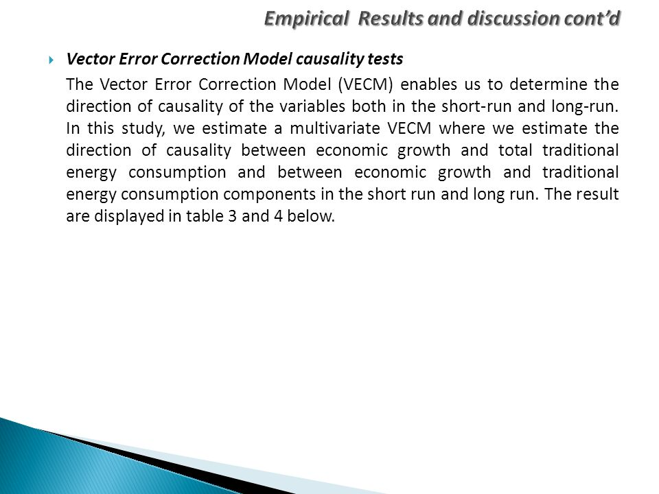  Vector Error Correction Model causality tests The Vector Error Correction Model (VECM) enables us to determine the direction of causality of the var
