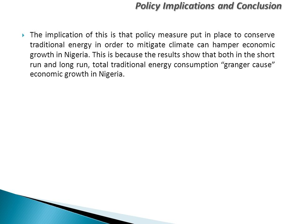  The implication of this is that policy measure put in place to conserve traditional energy in order to mitigate climate can hamper economic growth i