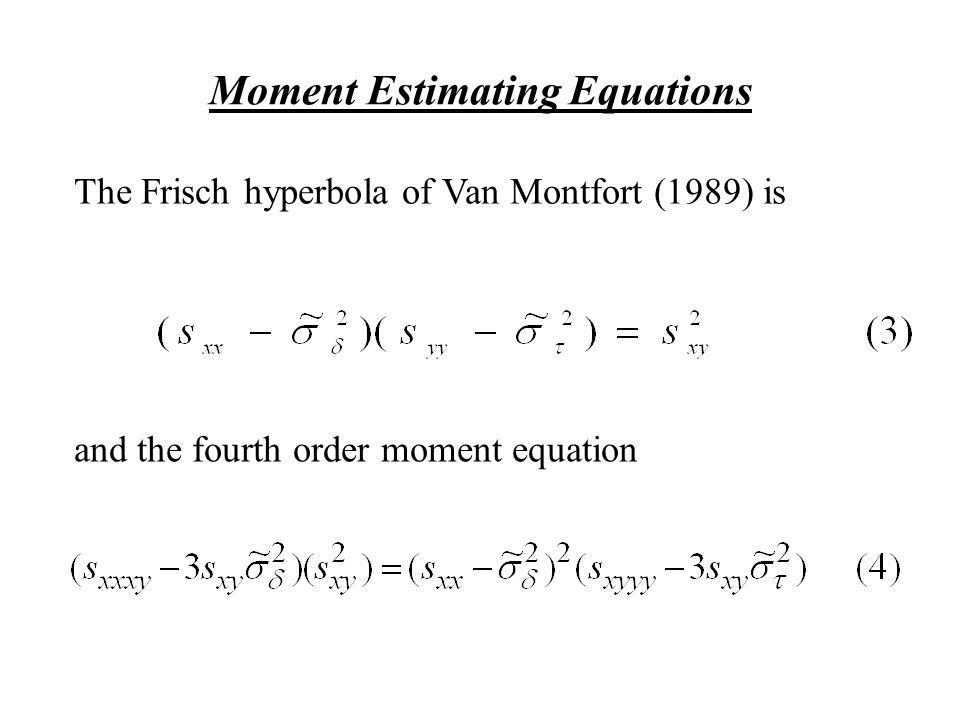 The Frisch hyperbola of Van Montfort (1989) is and the fourth order moment equation Moment Estimating Equations