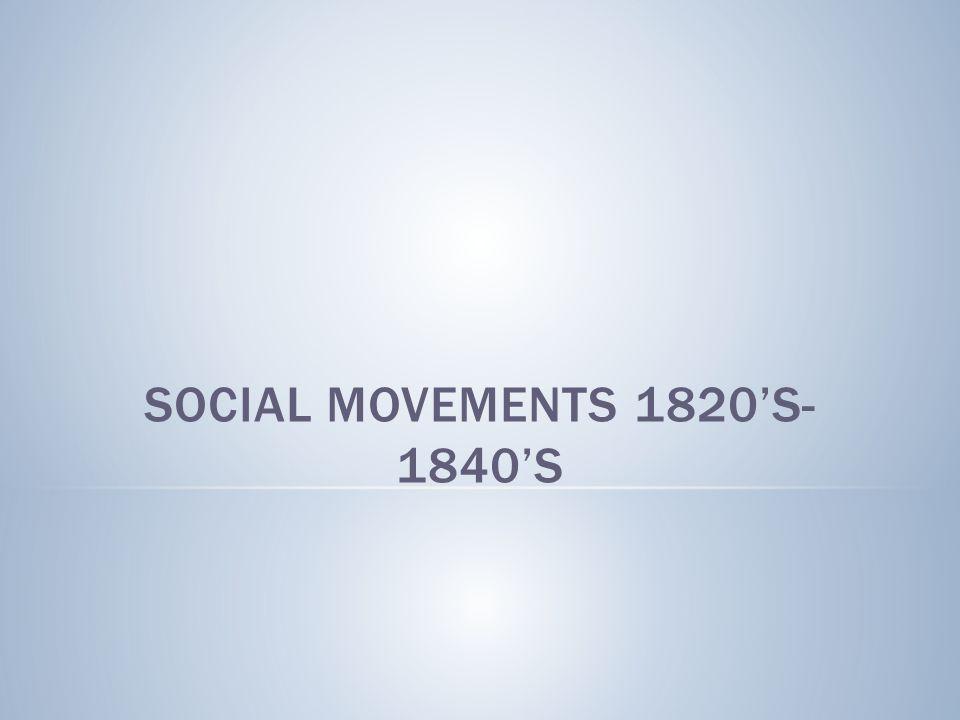 SOCIAL MOVEMENTS 1820'S- 1840'S