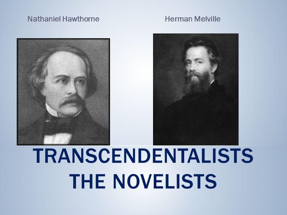 TRANSCENDENTALISTS THE NOVELISTS Nathaniel HawthorneHerman Melville