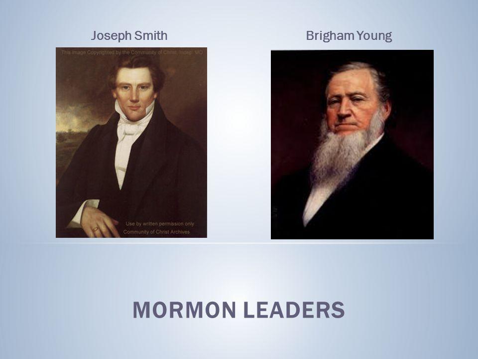 MORMON LEADERS Joseph SmithBrigham Young