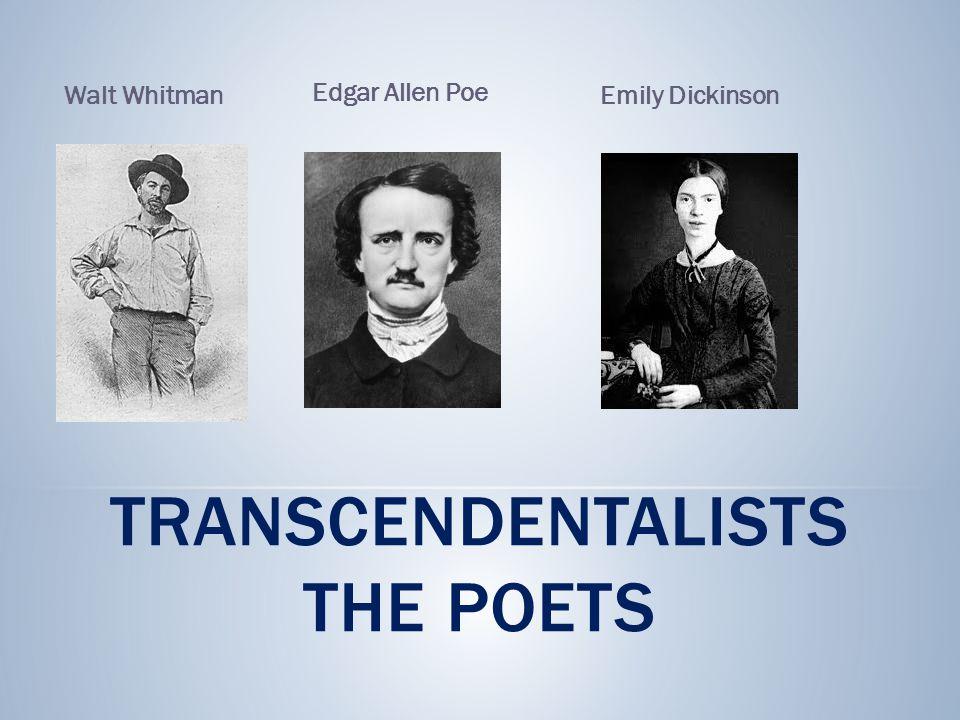TRANSCENDENTALISTS THE POETS Walt WhitmanEmily Dickinson Edgar Allen Poe