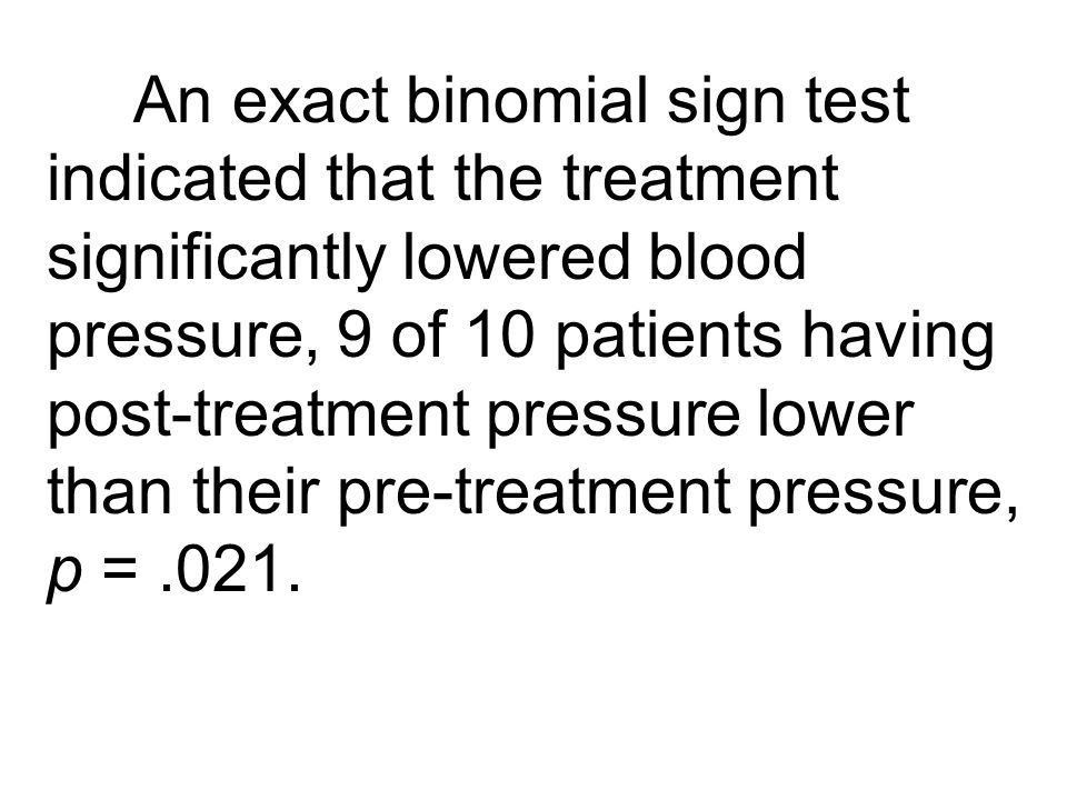 An exact binomial sign test indicated that the treatment significantly lowered blood pressure, 9 of 10 patients having post-treatment pressure lower t