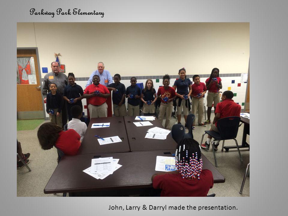 Parkway Park Elementary John, Larry & Darryl made the presentation.