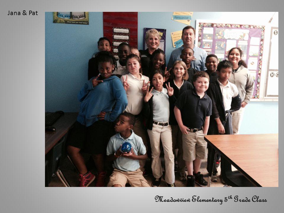 Meadowview Elementary 5 th Grade Class Jana & Pat