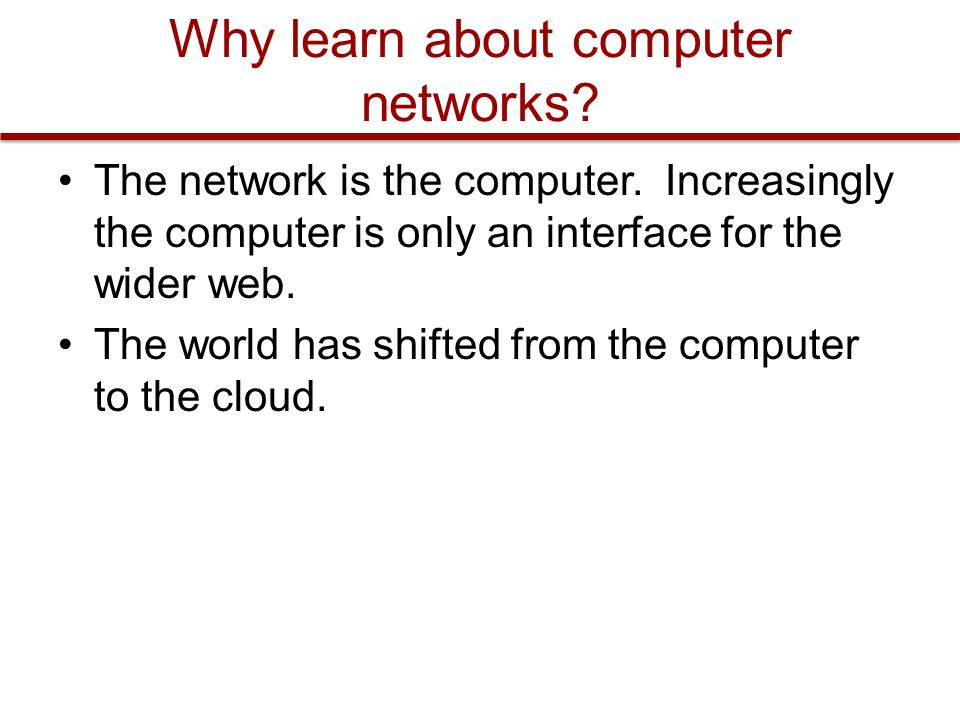 Why learn about computer networks. The network is the computer.