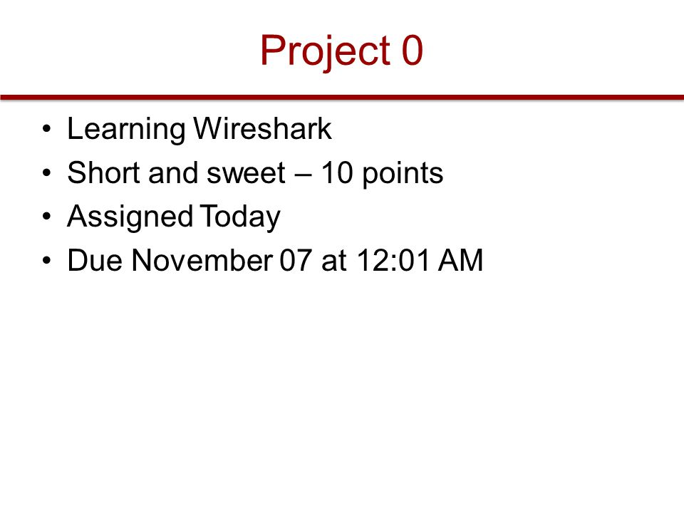 Project 0 Learning Wireshark Short and sweet – 10 points Assigned Today Due November 07 at 12:01 AM