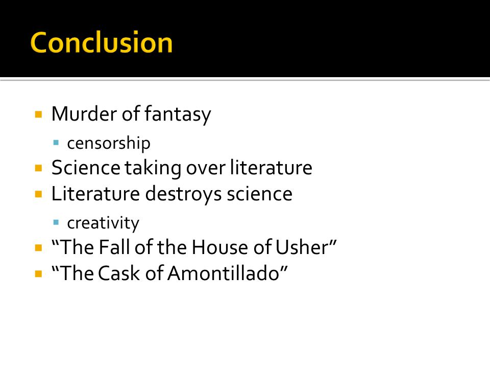  Murder of fantasy  censorship  Science taking over literature  Literature destroys science  creativity  The Fall of the House of Usher  The Cask of Amontillado
