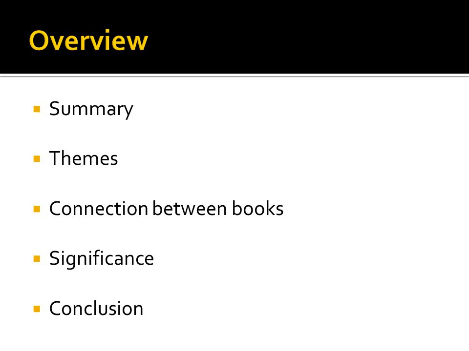  Summary  Themes  Connection between books  Significance  Conclusion