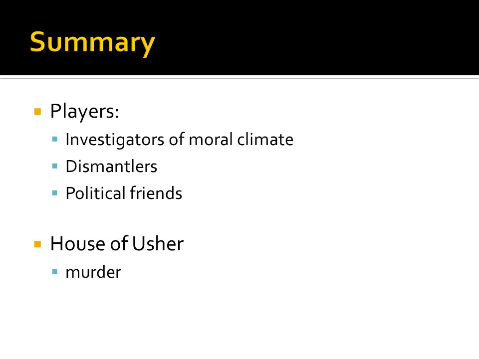  Players:  Investigators of moral climate  Dismantlers  Political friends  House of Usher  murder