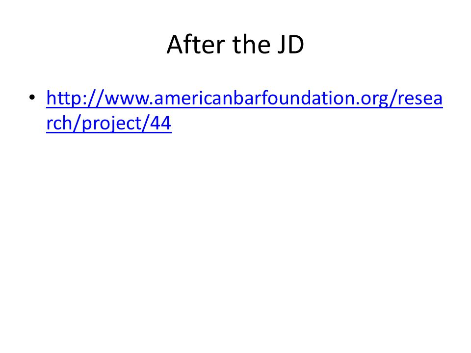 After the JD http://www.americanbarfoundation.org/resea rch/project/44 http://www.americanbarfoundation.org/resea rch/project/44