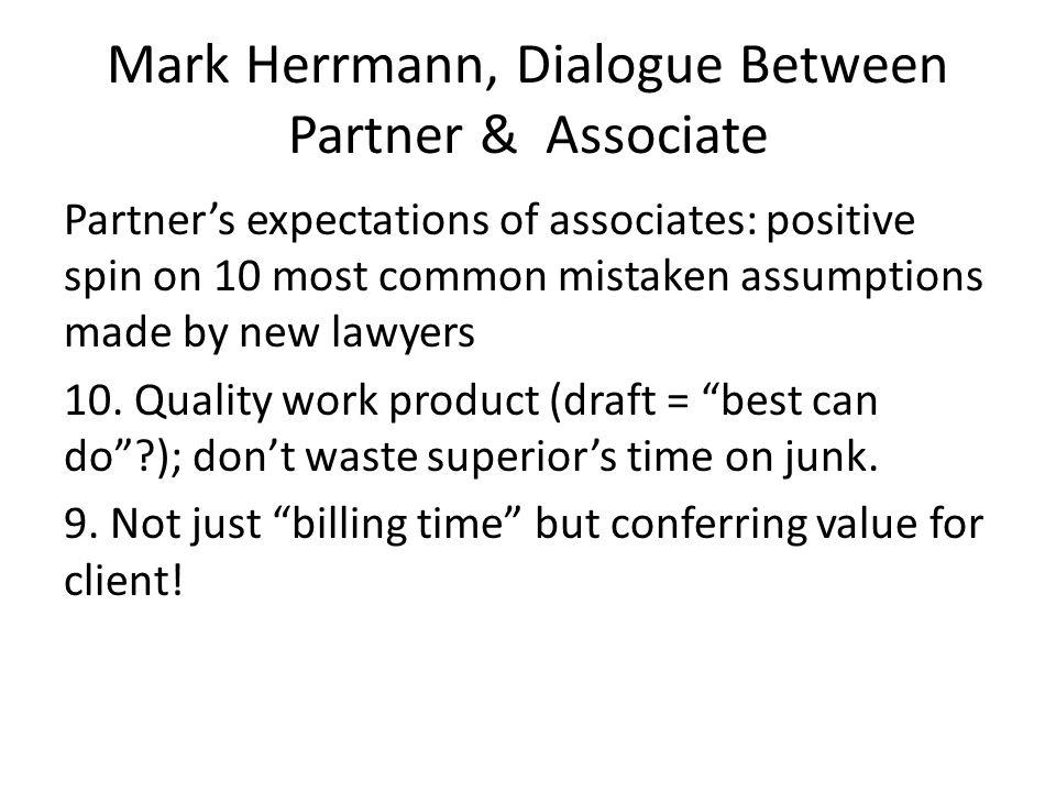 Mark Herrmann, Dialogue Between Partner & Associate Partner's expectations of associates: positive spin on 10 most common mistaken assumptions made by