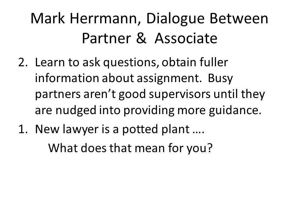 Mark Herrmann, Dialogue Between Partner & Associate 2.Learn to ask questions, obtain fuller information about assignment.