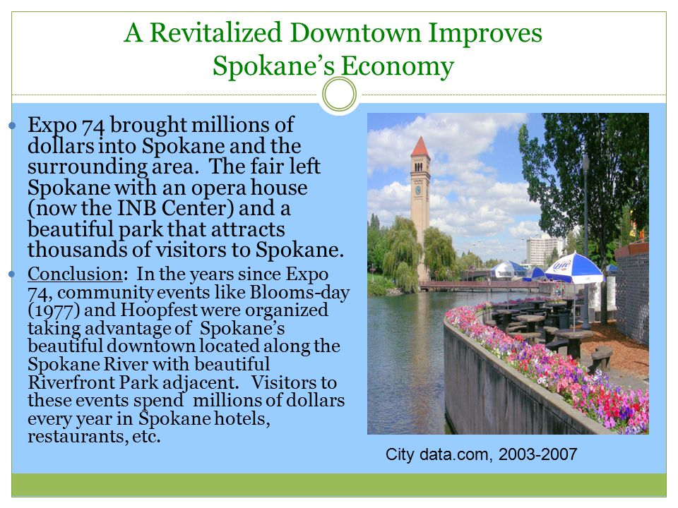 A Revitalized Downtown Improves Spokane's Economy Expo 74 brought millions of dollars into Spokane and the surrounding area. The fair left Spokane wit
