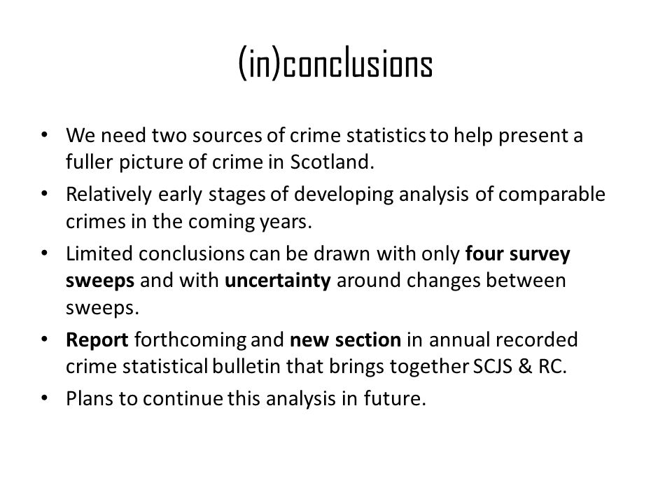 (in)conclusions We need two sources of crime statistics to help present a fuller picture of crime in Scotland.