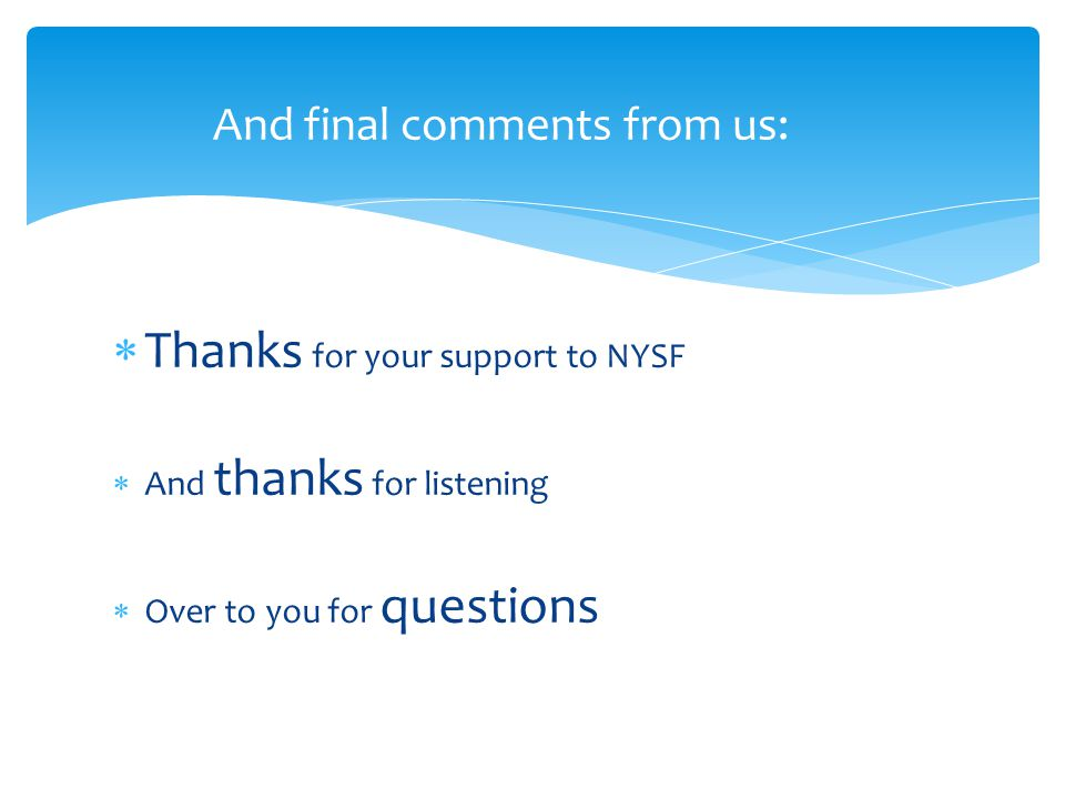  Thanks for your support to NYSF  And thanks for listening  Over to you for questions And final comments from us: