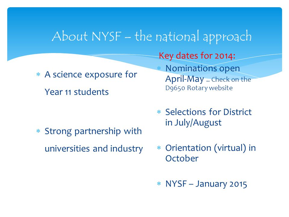 About NYSF – the national approach  A science exposure for Year 11 students  Strong partnership with universities and industry Key dates for 2014:  Nominations open April-May..
