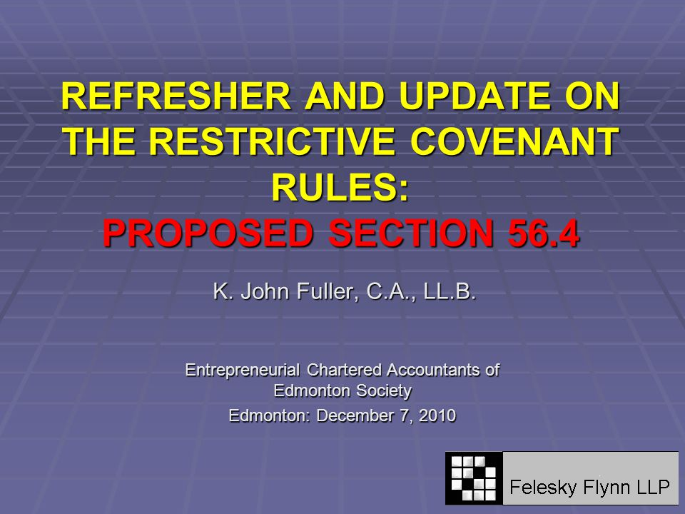 REFRESHER AND UPDATE ON THE RESTRICTIVE COVENANT RULES: PROPOSED SECTION 56.4 K.
