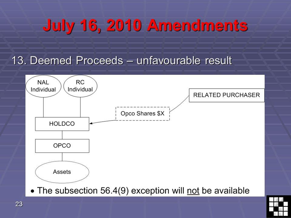 23 July 16, 2010 Amendments 13. Deemed Proceeds – unfavourable result