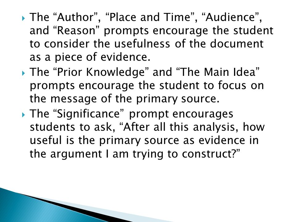 " The ""Author"", ""Place and Time"", ""Audience"", and ""Reason"" prompts encourage the student to consider the usefulness of the document as a piece of evid"