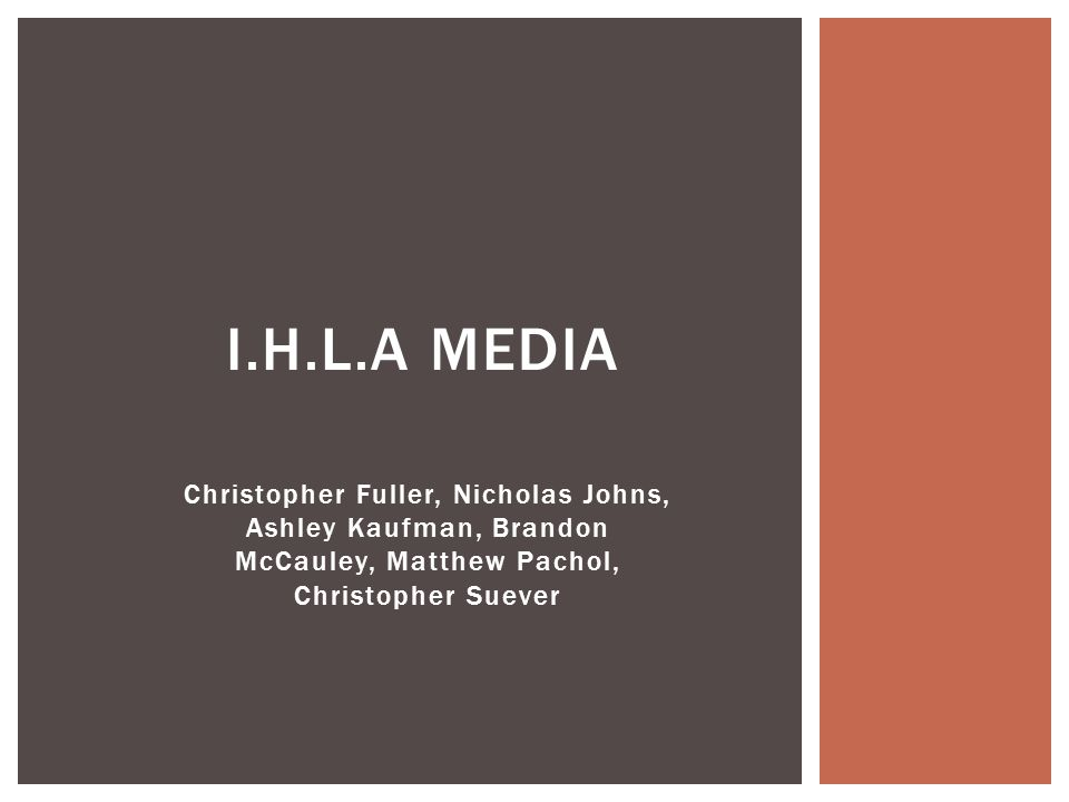 I.H.L.A MEDIA Christopher Fuller, Nicholas Johns, Ashley Kaufman, Brandon McCauley, Matthew Pachol, Christopher Suever