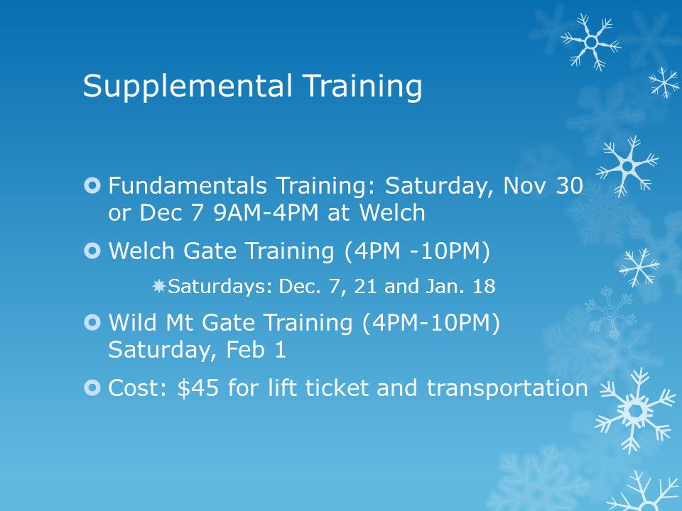 Supplemental Training  Fundamentals Training: Saturday, Nov 30 or Dec 7 9AM-4PM at Welch  Welch Gate Training (4PM -10PM)  Saturdays: Dec.