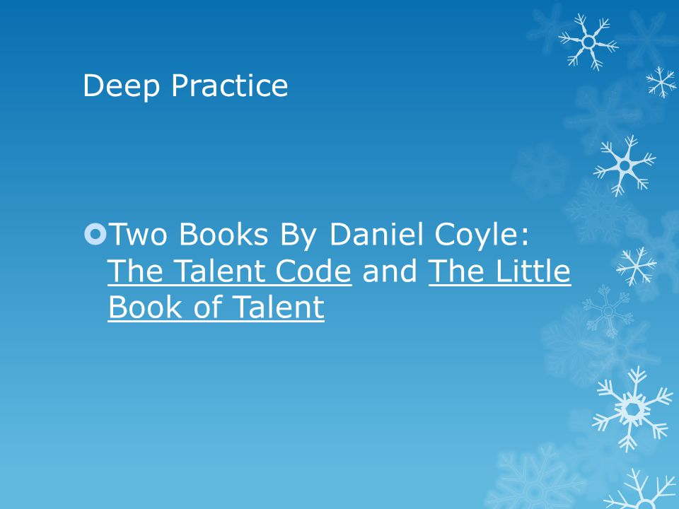 Deep Practice  Two Books By Daniel Coyle: The Talent Code and The Little Book of Talent