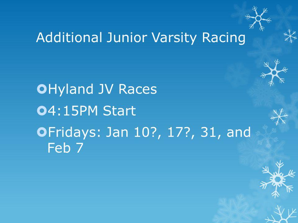 Additional Junior Varsity Racing  Hyland JV Races  4:15PM Start  Fridays: Jan 10 , 17 , 31, and Feb 7