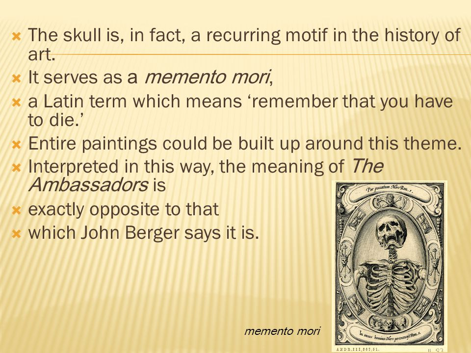  The skull is, in fact, a recurring motif in the history of art.