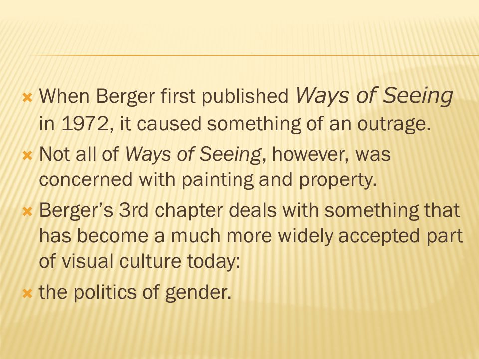  When Berger first published Ways of Seeing in 1972, it caused something of an outrage.