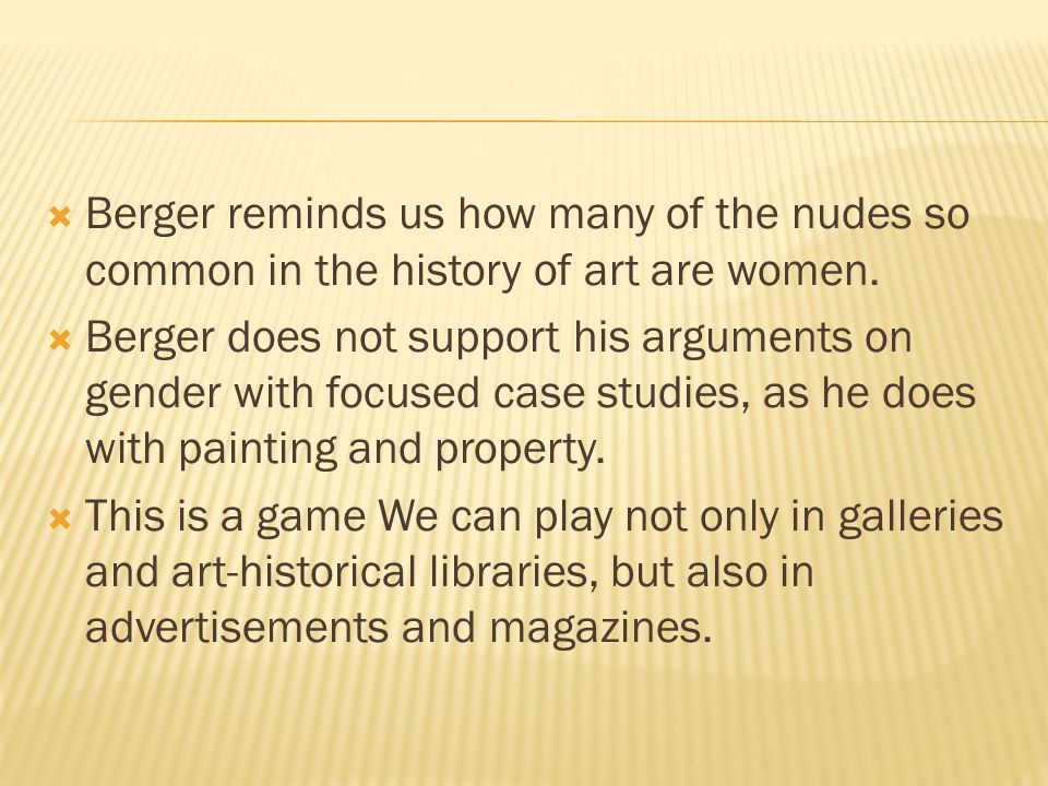  Berger reminds us how many of the nudes so common in the history of art are women.