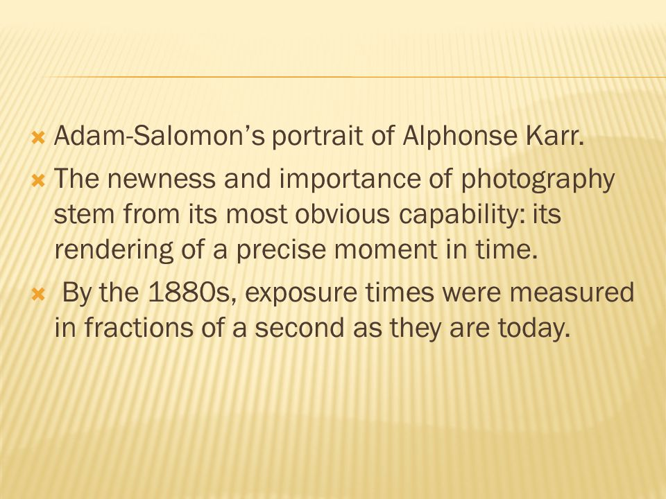  Adam-Salomon's portrait of Alphonse Karr.  The newness and importance of photography stem from its most obvious capability: its rendering of a prec