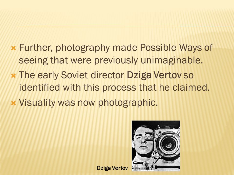  Further, photography made Possible Ways of seeing that were previously unimaginable.