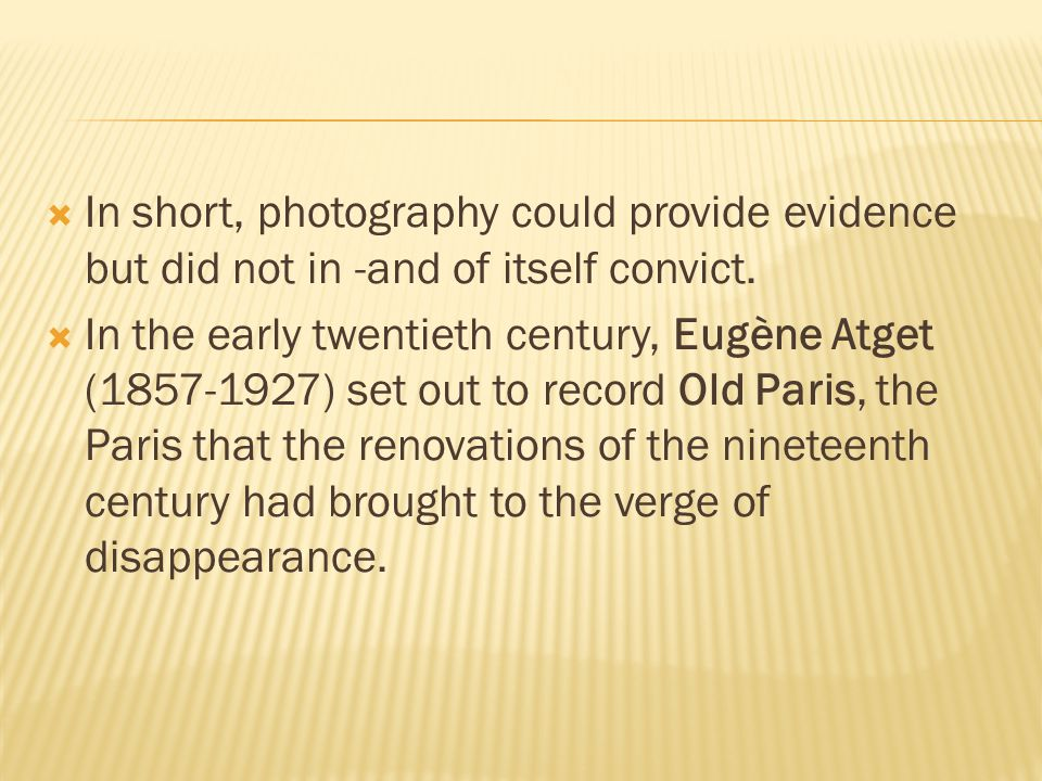 In short, photography could provide evidence but did not in -and of itself convict.