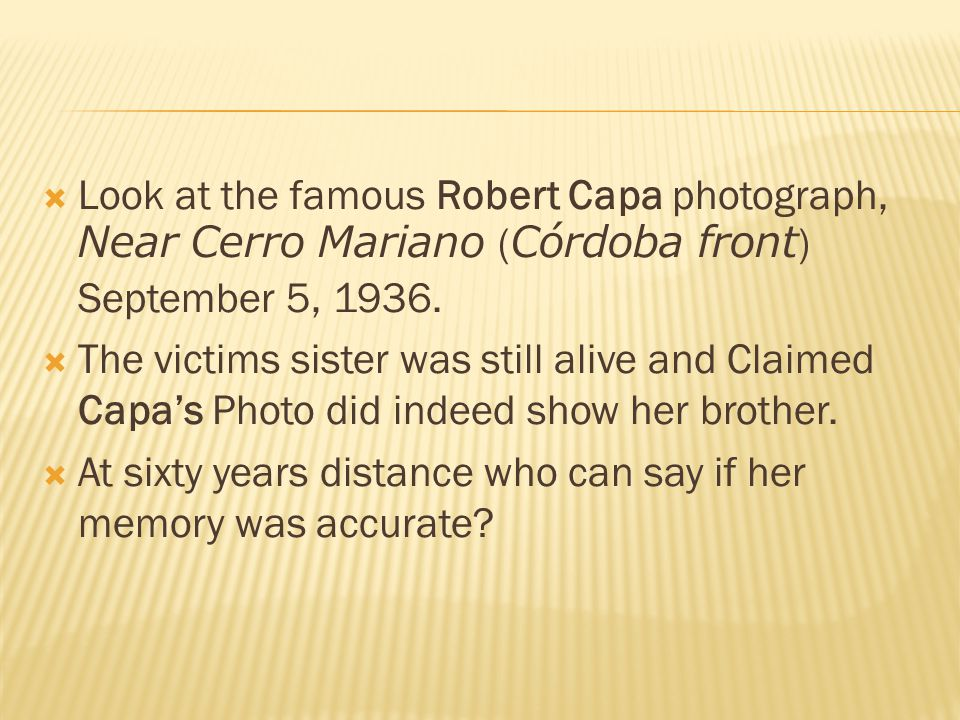  Look at the famous Robert Capa photograph, Near Cerro Mariano ( Córdoba front ) September 5, 1936.