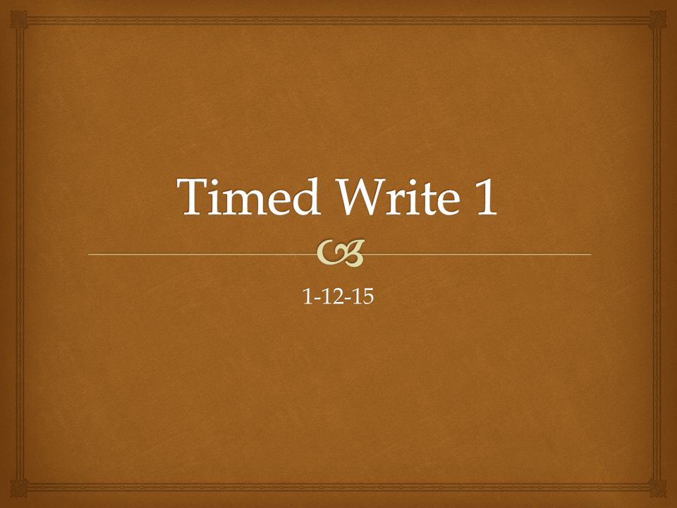   Look over the timed write prompt for today.