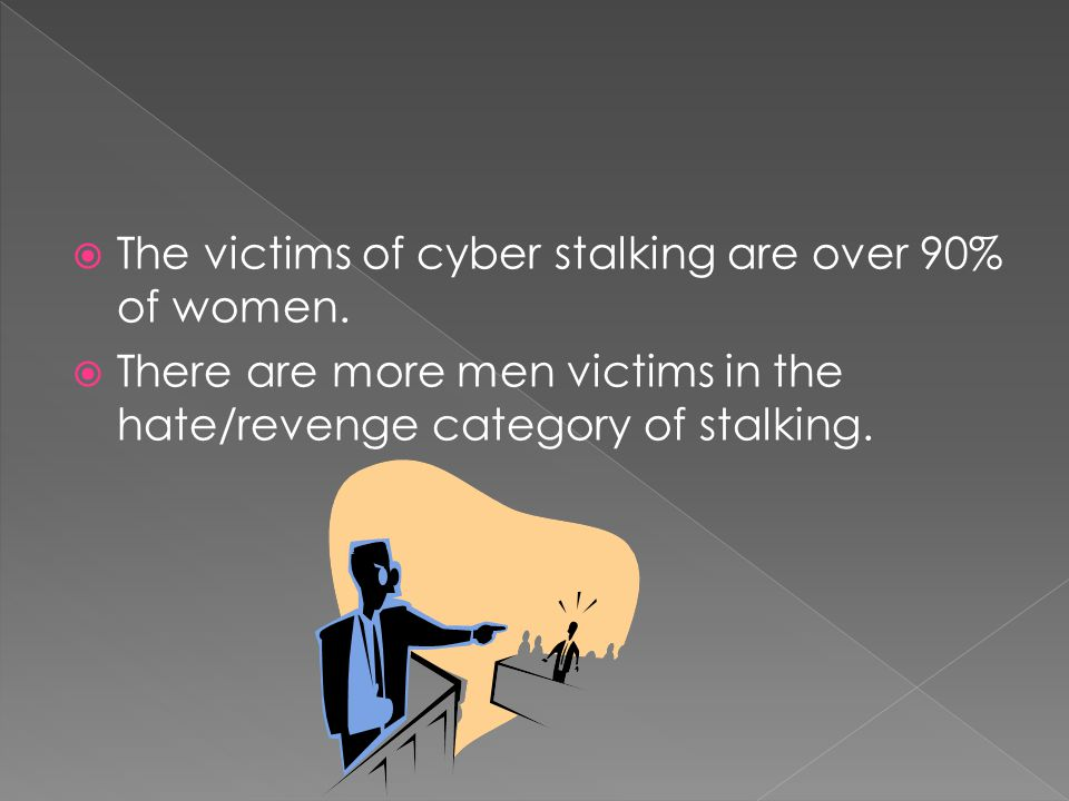  78% of stalkers approach a person in more than one way  Eighty-seven percent of stalkers are men. (Donovan)
