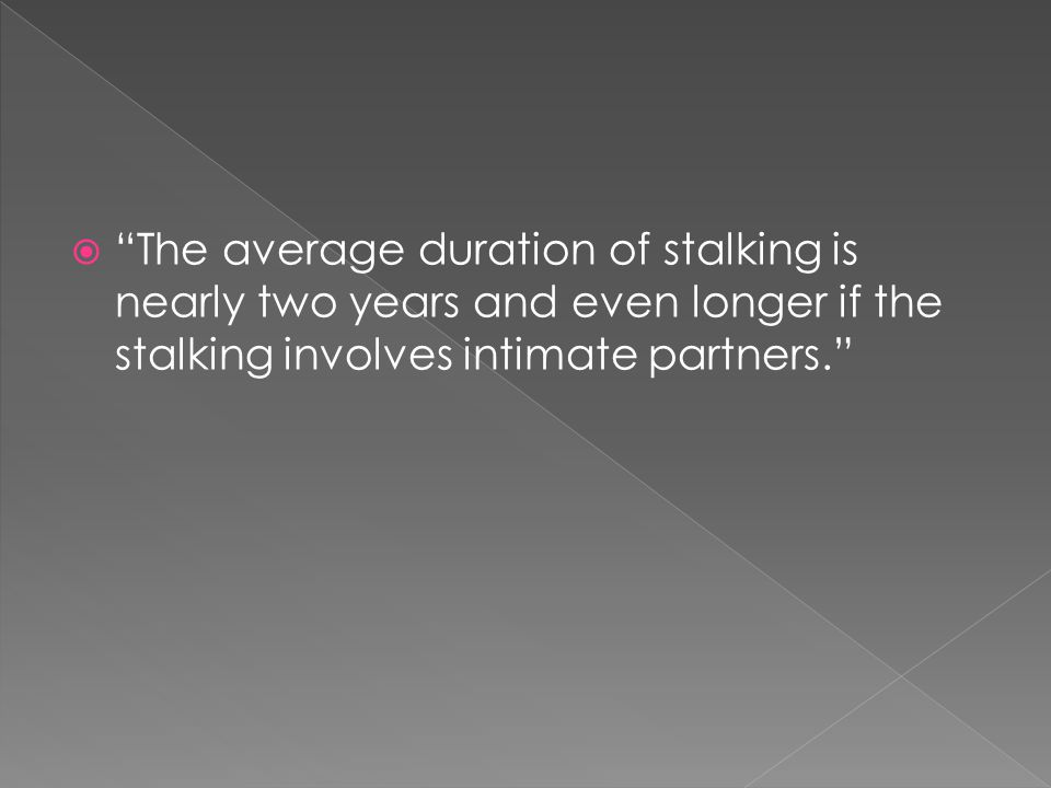  Cyber Stalking is an easy and cheap way to locate women who has moved away or hid from their abuser.