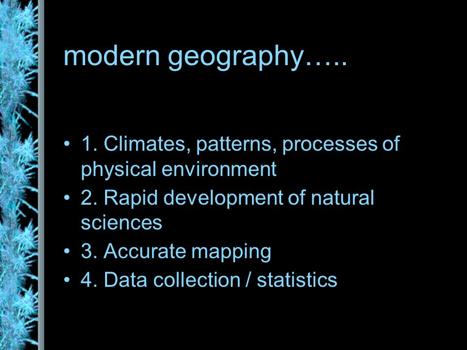 modern geography….. 1. Climates, patterns, processes of physical environment 2.