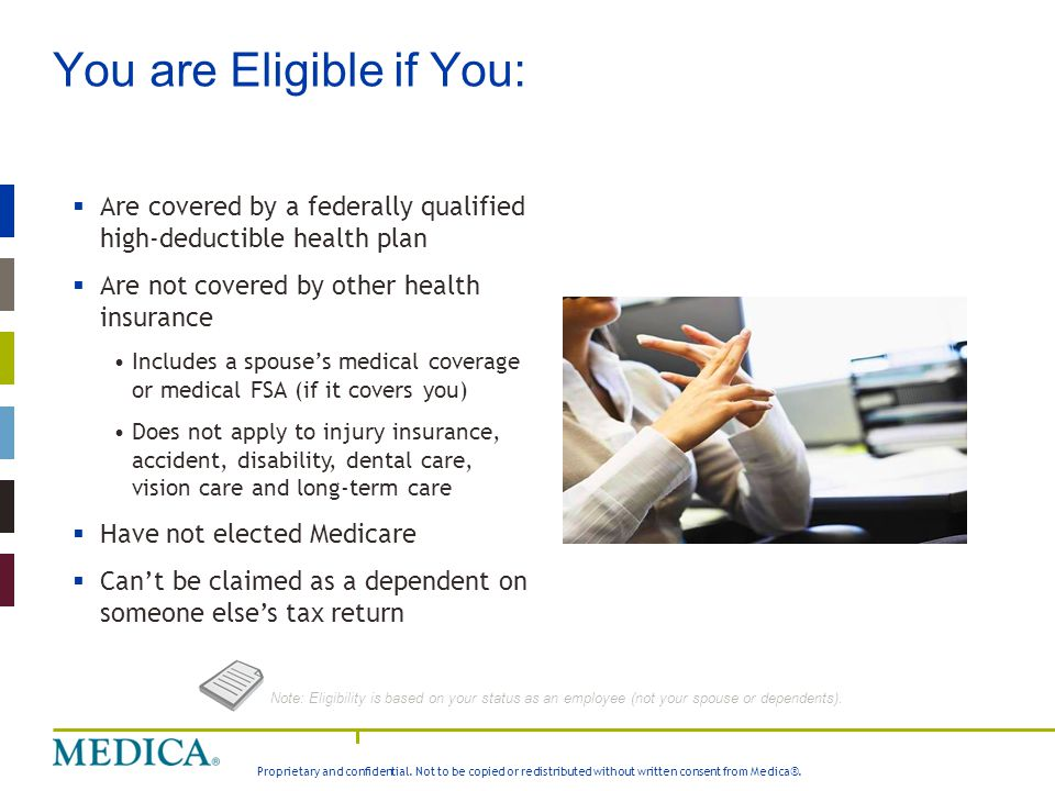 Proprietary and confidential. Not to be copied or redistributed without written consent from Medica®. You are Eligible if You: Note: Eligibility is ba
