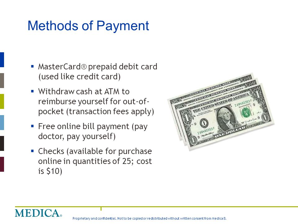 Proprietary and confidential. Not to be copied or redistributed without written consent from Medica®. Methods of Payment  MasterCard® prepaid debit c