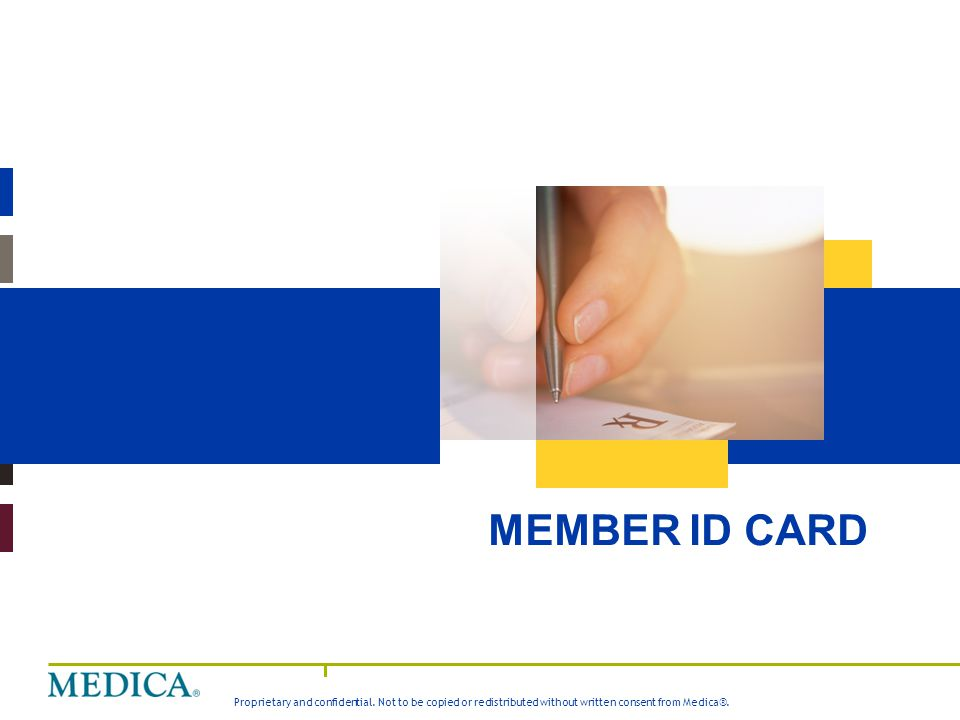 Proprietary and confidential. Not to be copied or redistributed without written consent from Medica®. MEMBER ID CARD