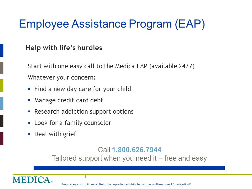 Proprietary and confidential. Not to be copied or redistributed without written consent from Medica®. Employee Assistance Program (EAP) Help with life