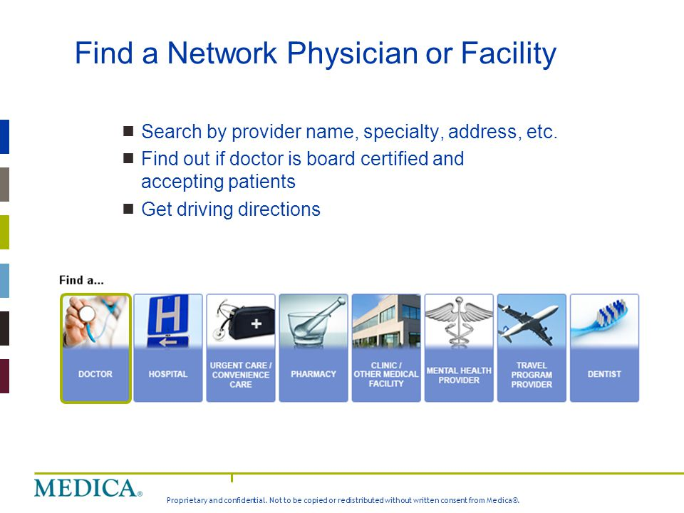 Proprietary and confidential. Not to be copied or redistributed without written consent from Medica®. Find a Network Physician or Facility  Search by