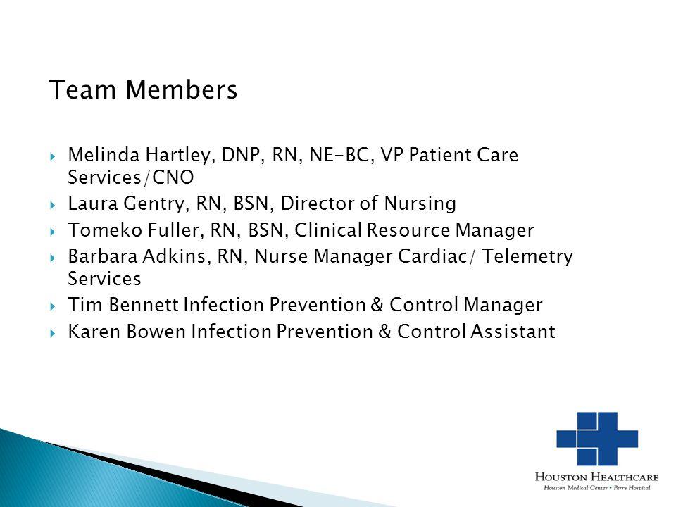 Team Members  Melinda Hartley, DNP, RN, NE-BC, VP Patient Care Services/CNO  Laura Gentry, RN, BSN, Director of Nursing  Tomeko Fuller, RN, BSN, Cl
