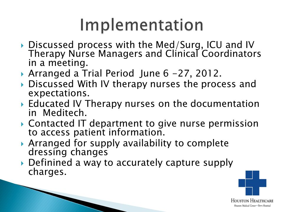  Discussed process with the Med/Surg, ICU and IV Therapy Nurse Managers and Clinical Coordinators in a meeting.  Arranged a Trial Period June 6 -27,