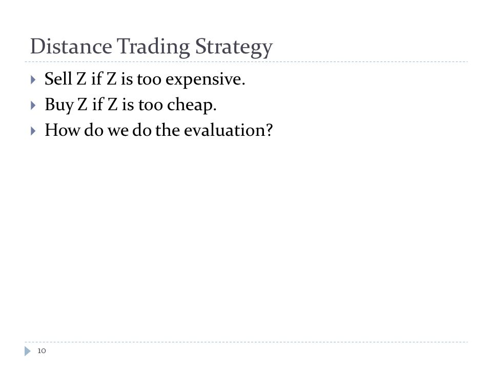 Distance Trading Strategy  Sell Z if Z is too expensive.
